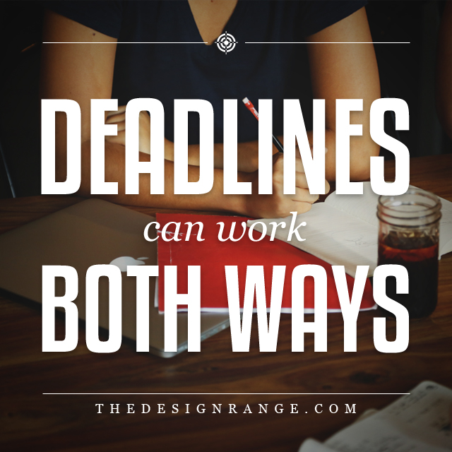deadlines can work both ways